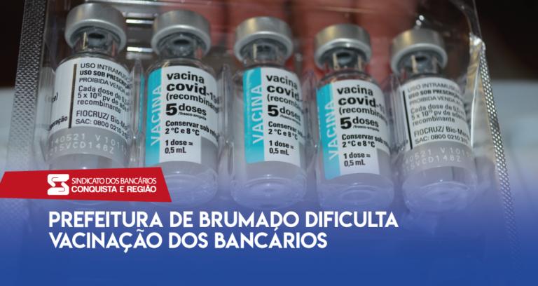Prefeitura de Brumado dificulta vacinação dos Bancários